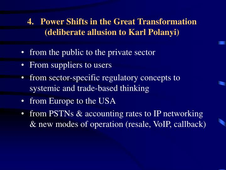 4.   Power Shifts in the Great Transformation (deliberate allusion to Karl Polanyi)