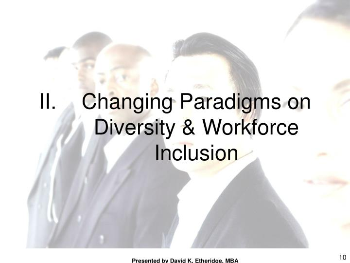 Changing Paradigms on Diversity & Workforce Inclusion