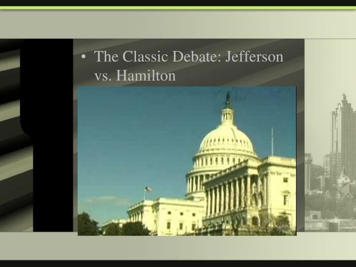 The Classic Debate: Jefferson vs. Hamilton