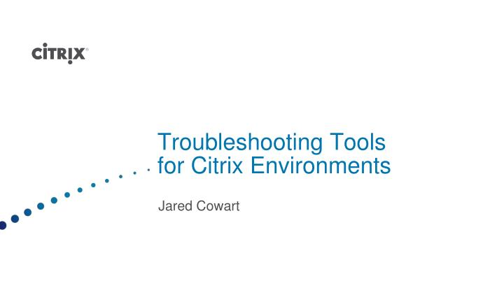 troubleshooting tools for citrix environments n.
