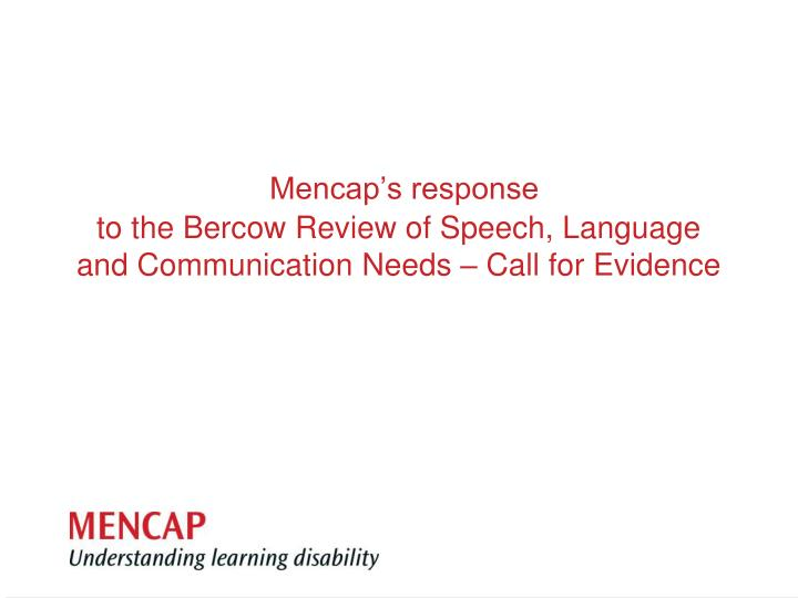 mencap s response to the bercow review of speech language and communication needs call for evidence n.