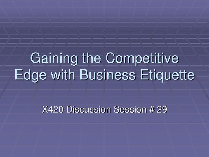 gaining the competitive edge with business etiquette n.