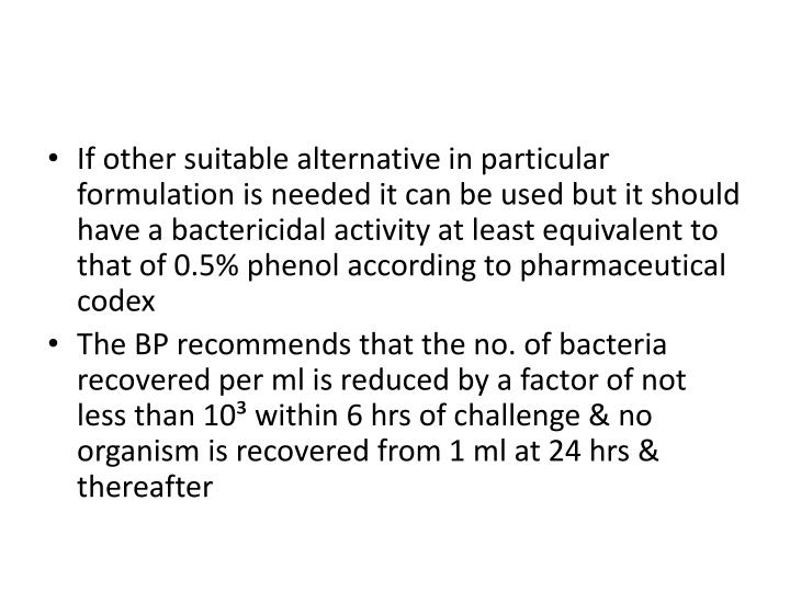 If other suitable alternative in particular formulation is needed it can be used but it should have a bactericidal activity at least equivalent to that of 0.5% phenol according to pharmaceutical codex