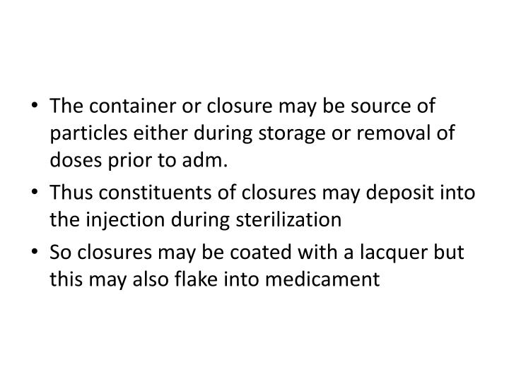 The container or closure may be source of particles either during storage or removal of doses prior to
