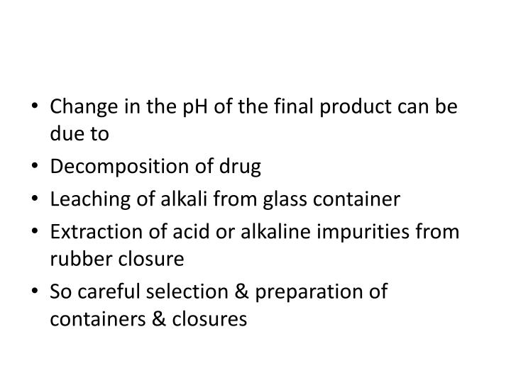 Change in the pH of the final product can be due to