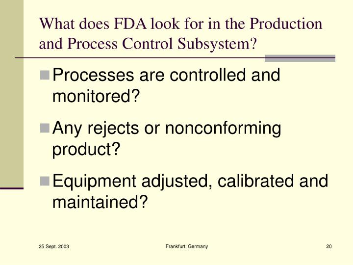 What does FDA look for in the Production and Process Control Subsystem?
