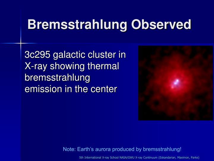 Bremsstrahlung Observed