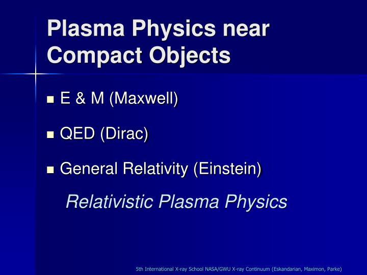 Plasma Physics near Compact Objects