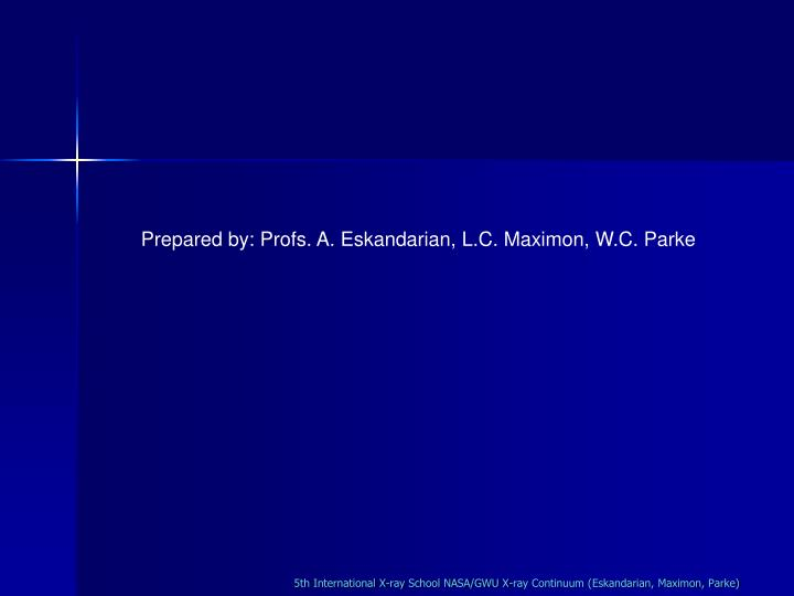 Prepared by: Profs. A. Eskandarian, L.C. Maximon, W.C. Parke