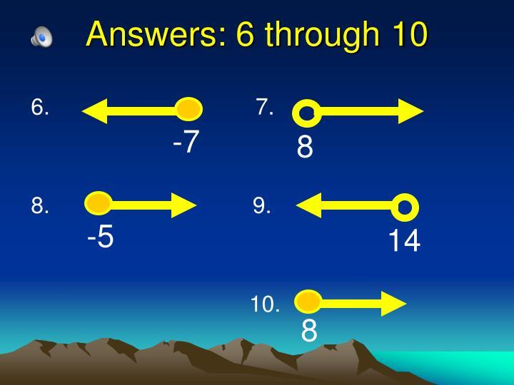 Answers: 6 through 10