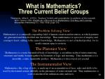 what is mathematics three current belief groups