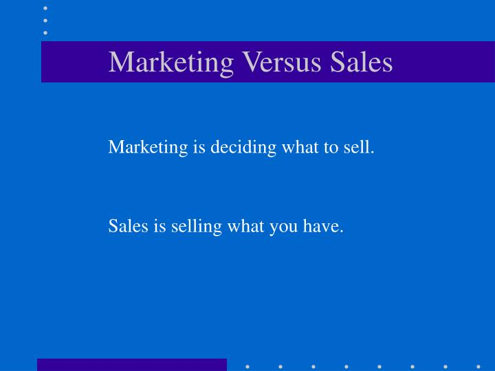 Marketing Versus Sales