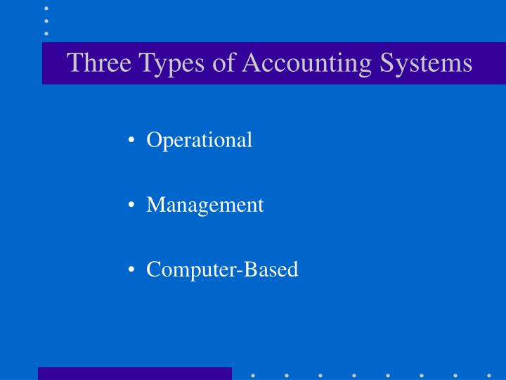 Three Types of Accounting Systems
