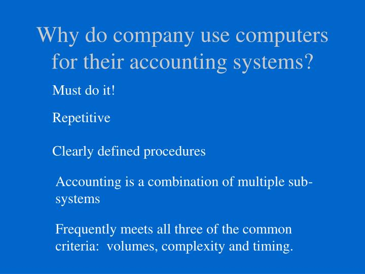 Why do company use computers for their accounting systems?