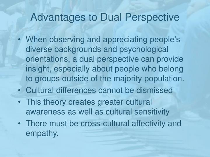 Advantages to Dual Perspective