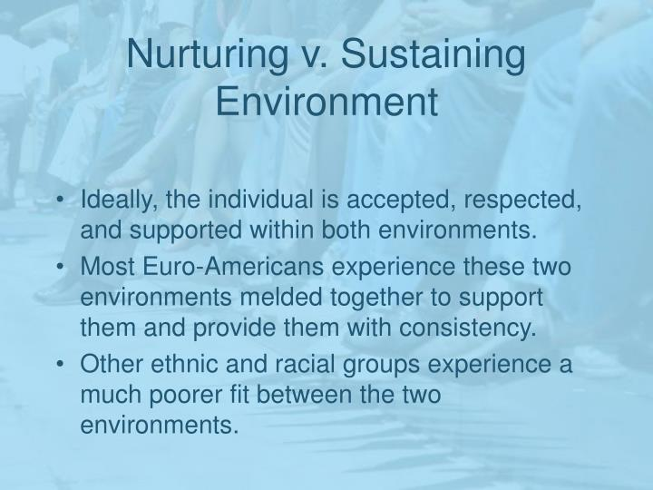 Nurturing v. Sustaining Environment