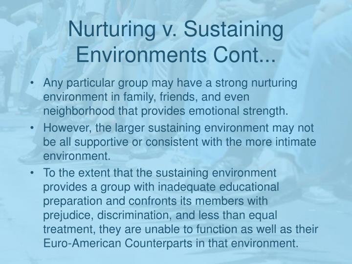 Nurturing v. Sustaining Environments Cont...