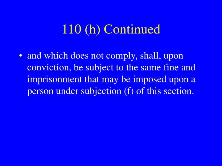 110 (h) Continued