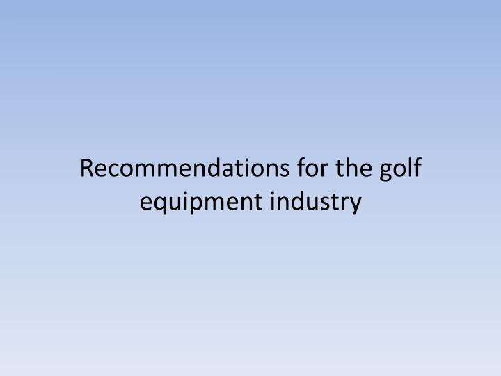 Recommendations for the golf equipment industry