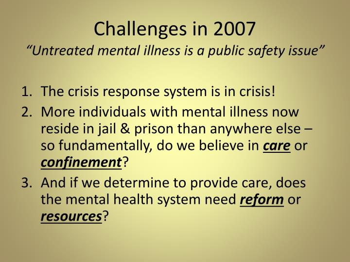 Challenges in 2007 untreated mental illness is a public safety issue
