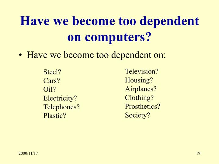 Have we become too dependent on computers?