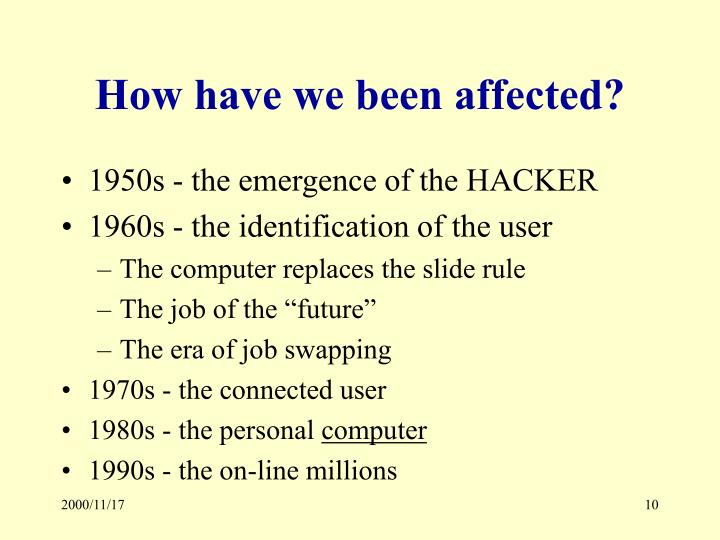 How have we been affected?