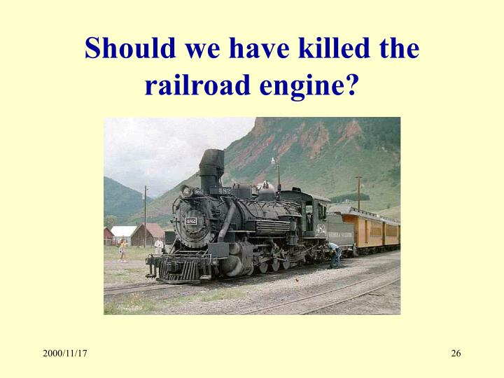 Should we have killed the railroad engine?