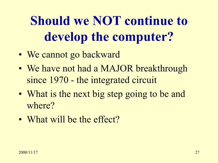 Should we NOT continue to develop the computer?