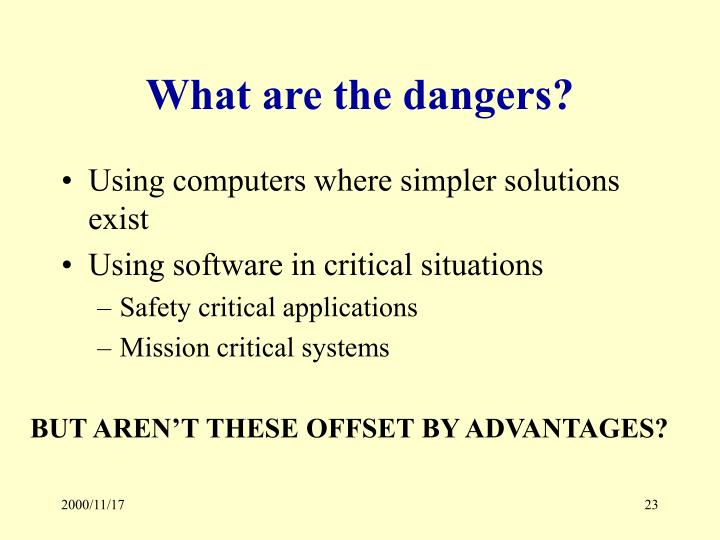 What are the dangers?
