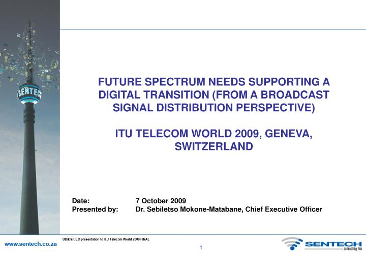 FUTURE SPECTRUM NEEDS SUPPORTING A DIGITAL TRANSITION (FROM A BROADCAST SIGNAL DISTRIBUTION PERSPECT...