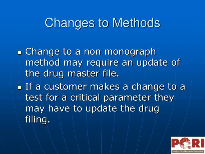 Change to a non monograph method may require an update of the drug master file.