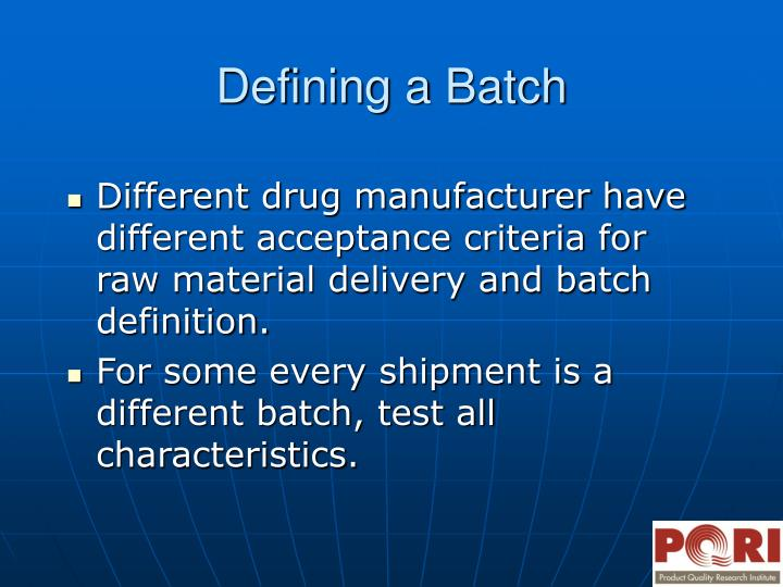 Different drug manufacturer have different acceptance criteria for raw material delivery and batch definition.