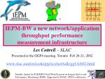 iepm bw a new network application throughput performance measurement infrastructure