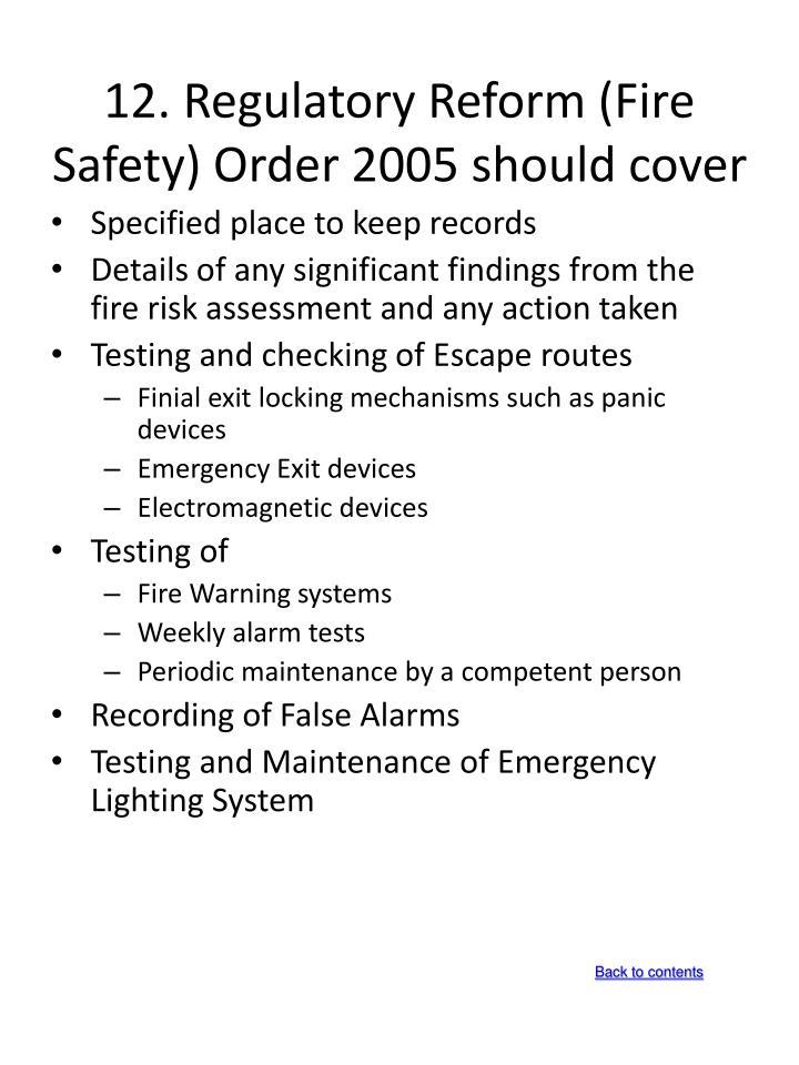 12.Regulatory Reform (Fire Safety) Order 2005 should cover