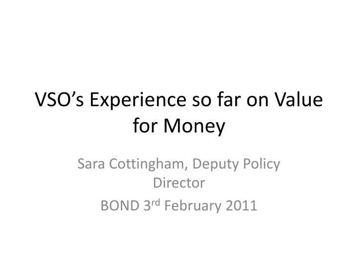 vso s experience so far on value for money n.