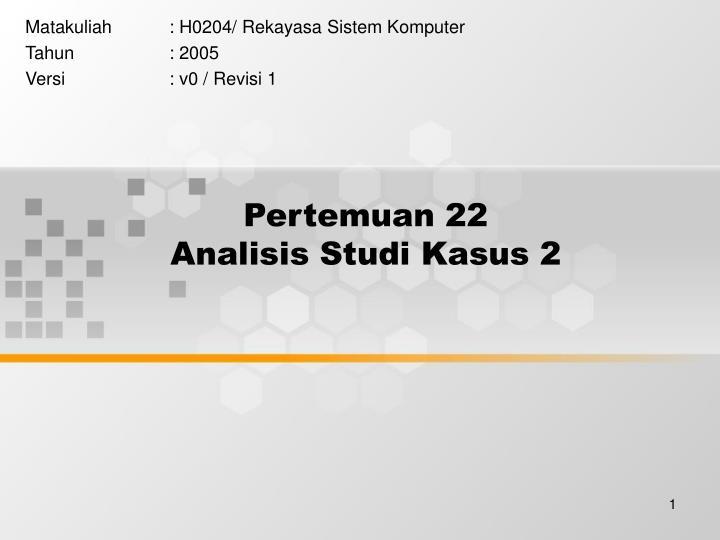 pertemuan 22 analisis studi kasus 2 n.