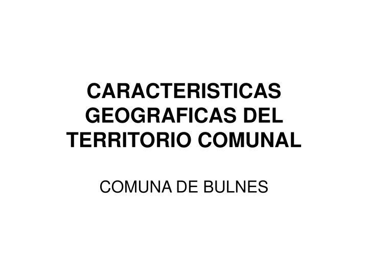 Caracteristicas geograficas del territorio comunal