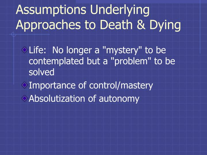 Assumptions Underlying Approaches to Death & Dying