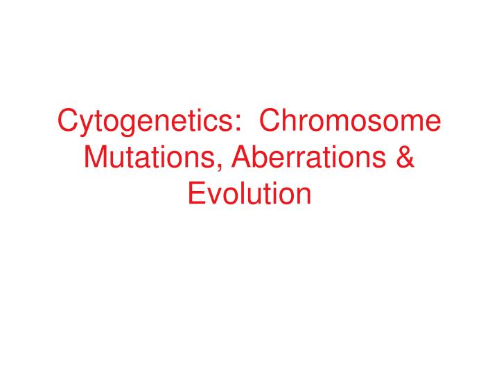 cytogenetics chromosome mutations aberrations evolution n.