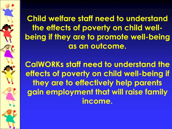 Child welfare staff need to understand the effects of poverty on child well-being if they are to promote well-being as an outcome.