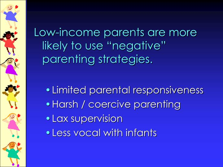 "Low-income parents are more likely to use ""negative""  parenting strategies."