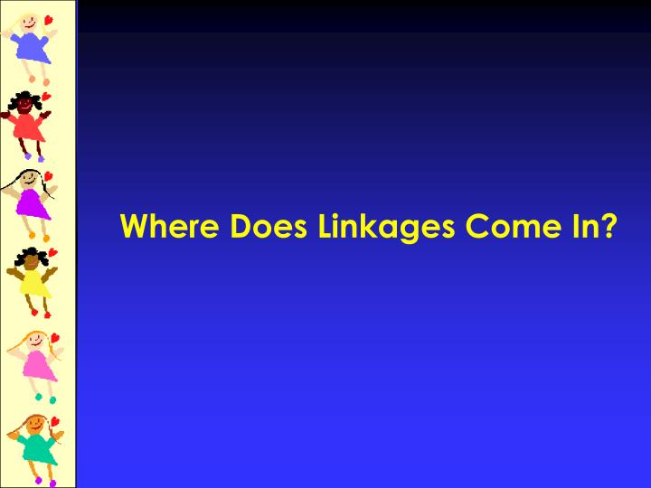 Where Does Linkages Come In?