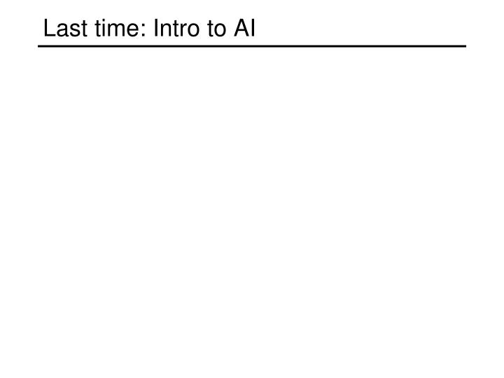 Last time: Intro to AI
