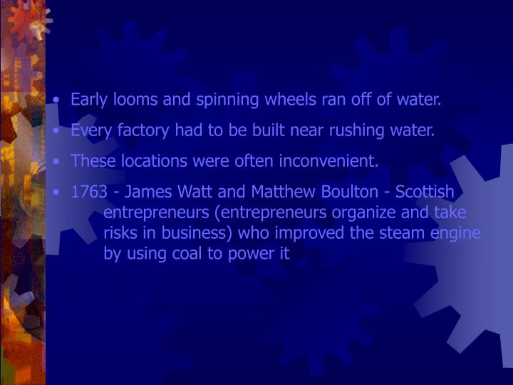 Early looms and spinning wheels ran off of water.