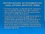 hist ria natural do fechamento do canal arterial em rn pr termo