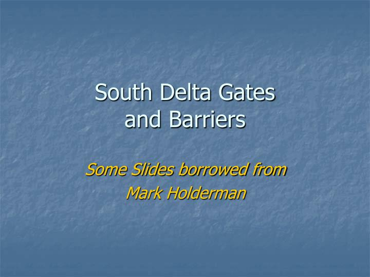 South delta gates and barriers