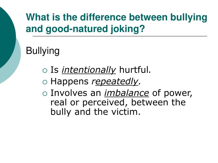What is the difference between bullying and good-natured joking?