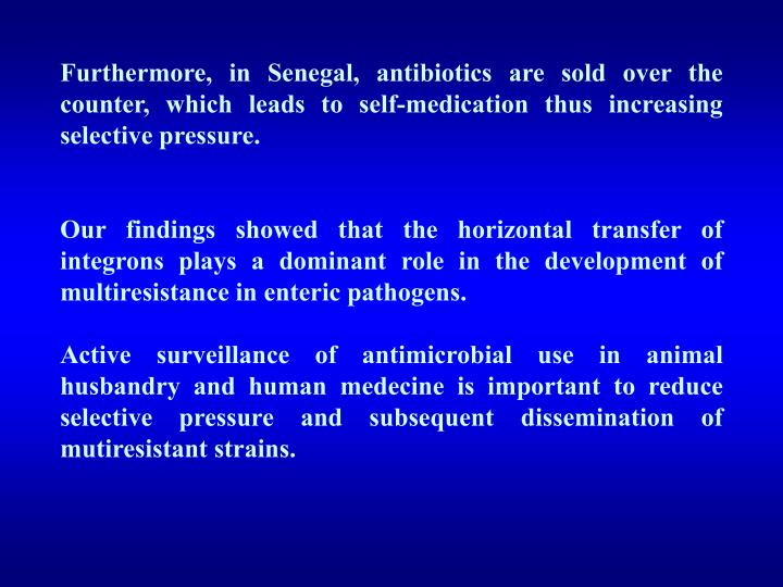 Furthermore, in Senegal, antibiotics are sold over the counter, which leads to self-medication thus increasing selective pressure.