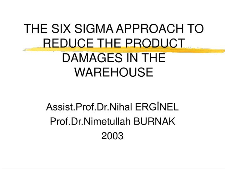the six sigma approach to reduce the product damages in the warehouse n.