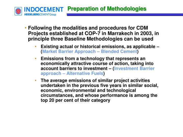 Following the modalities and procedures for CDM Projects established at COP-7 in Marrakech in 2003, in principle three Baseline Methodologies can be used